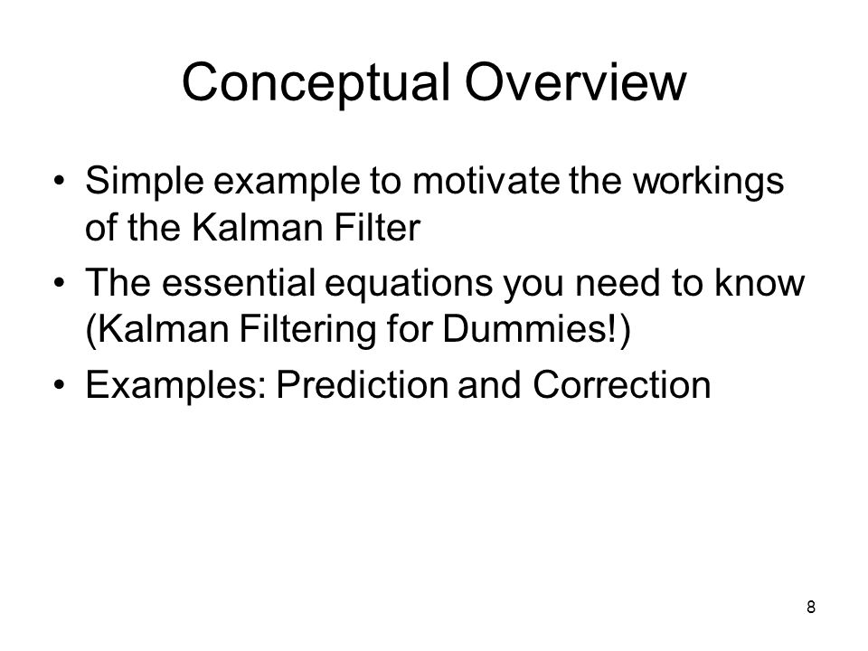 Conceptual Overview Simple example to motivate the workings of the Kalman Filter.