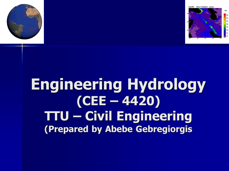 Engineering Hydrology (CEE – 4420) TTU – Civil Engineering (Prepared by Abebe Gebregiorgis