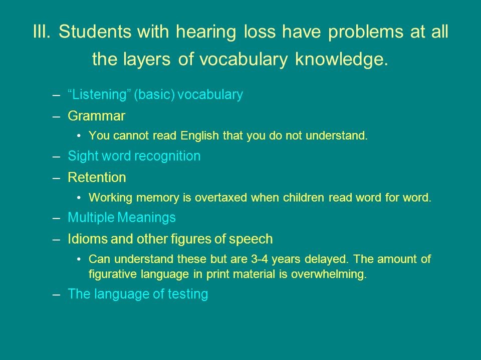 III. Students with hearing loss have problems at all the layers of vocabulary knowledge.