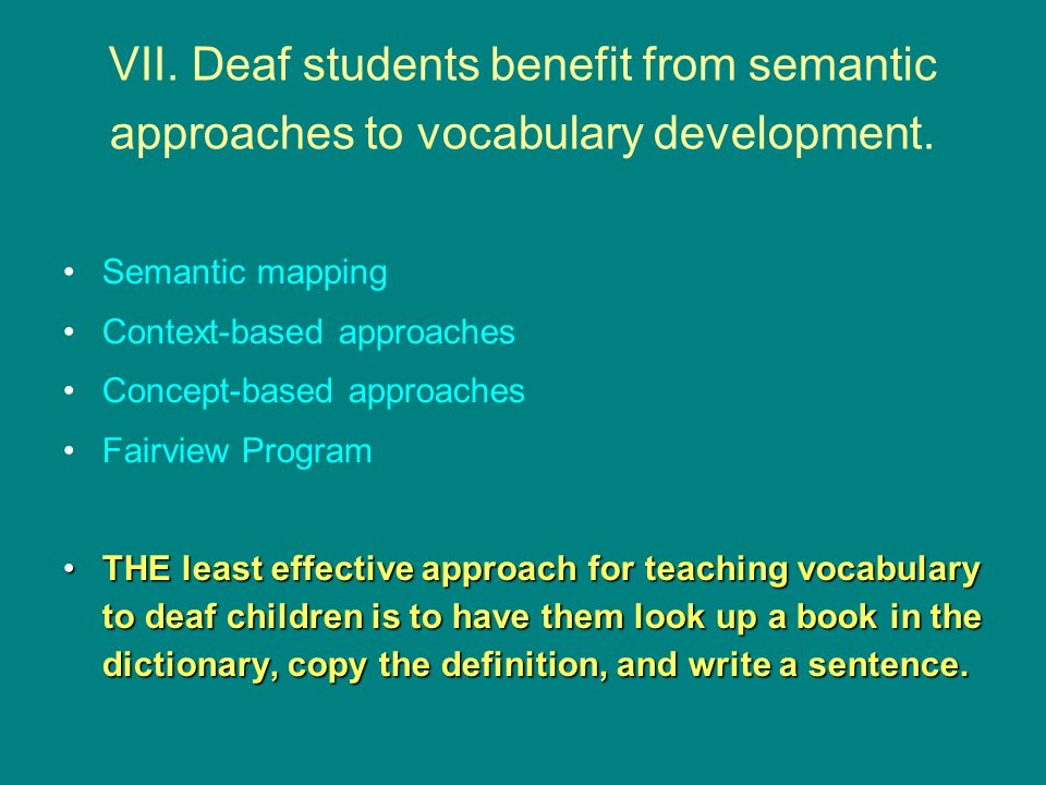 VII. Deaf students benefit from semantic approaches to vocabulary development.