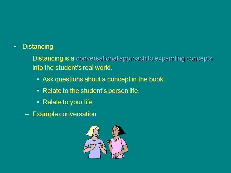 Distancing Distancing is a conversational approach to expanding concepts into the student's real world.