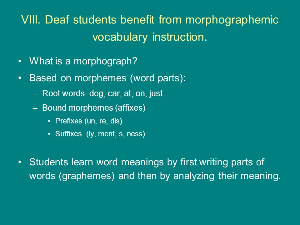 VIII. Deaf students benefit from morphographemic vocabulary instruction.