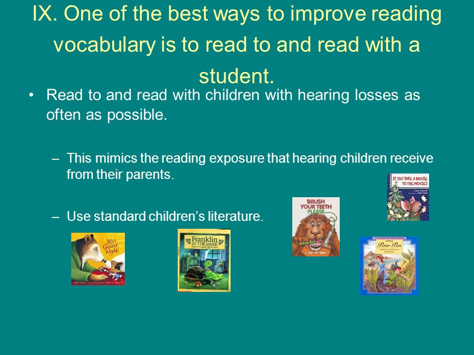 IX. One of the best ways to improve reading vocabulary is to read to and read with a student.