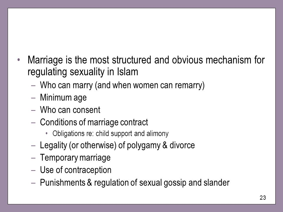 Marriage is the most structured and obvious mechanism for regulating sexuality in Islam