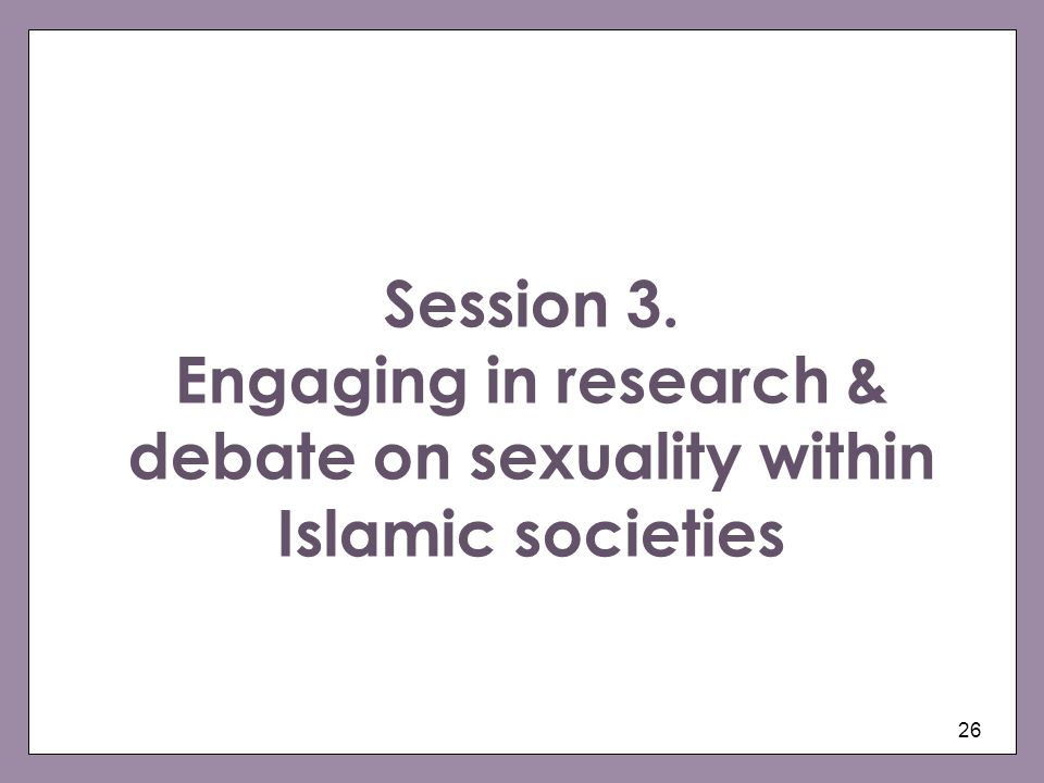 Session 3. Engaging in research & debate on sexuality within Islamic societies