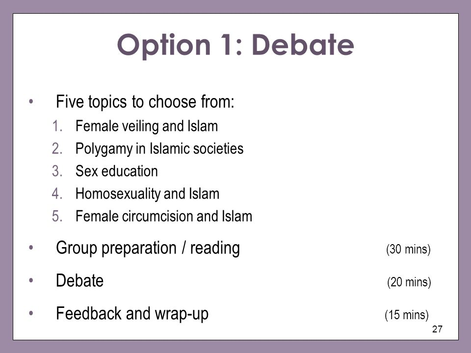 Option 1: Debate Five topics to choose from: