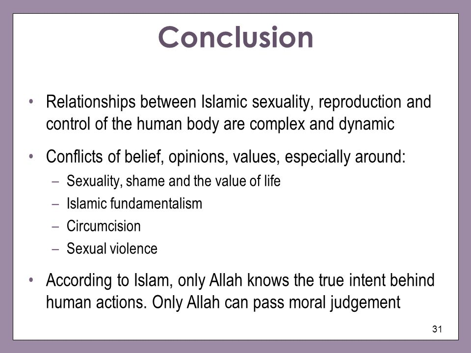 Conclusion Relationships between Islamic sexuality, reproduction and control of the human body are complex and dynamic.