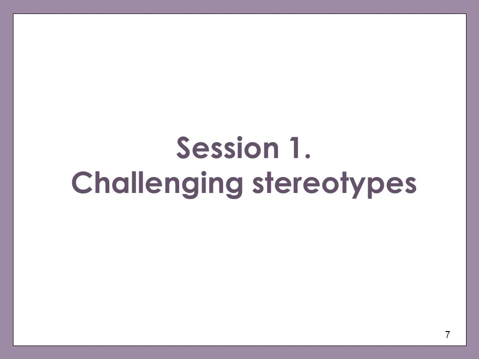 Session 1. Challenging stereotypes