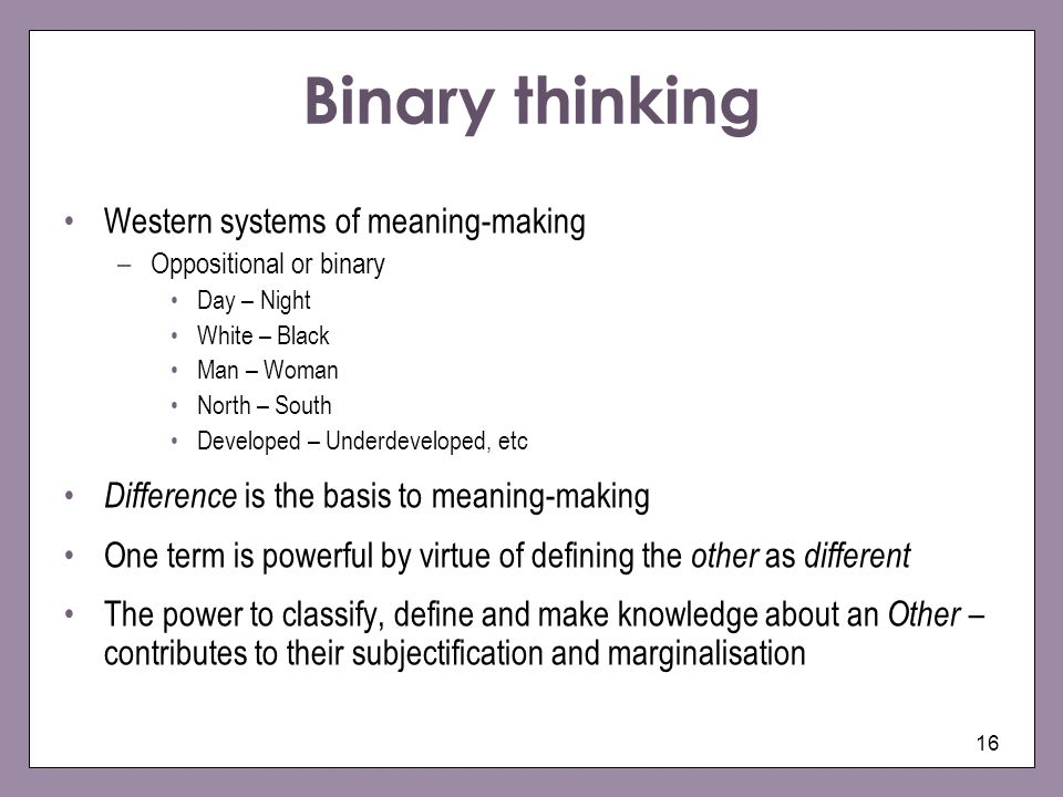 Binary thinking Western systems of meaning-making