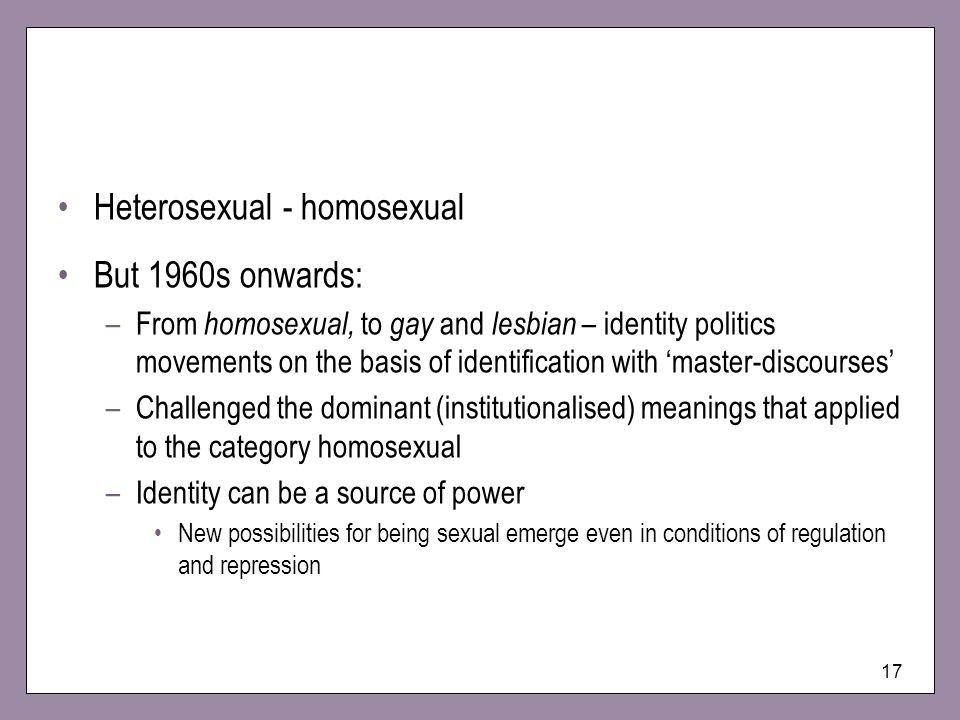 Heterosexual - homosexual But 1960s onwards: