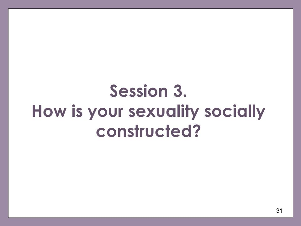 Session 3. How is your sexuality socially constructed
