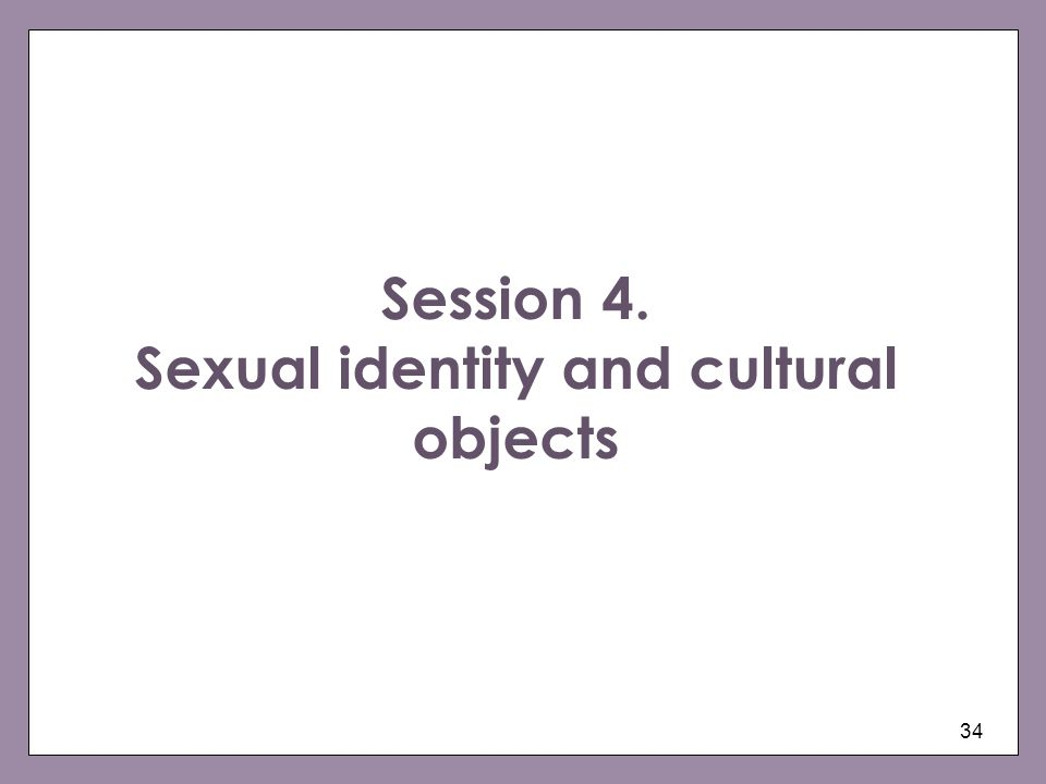 Session 4. Sexual identity and cultural objects