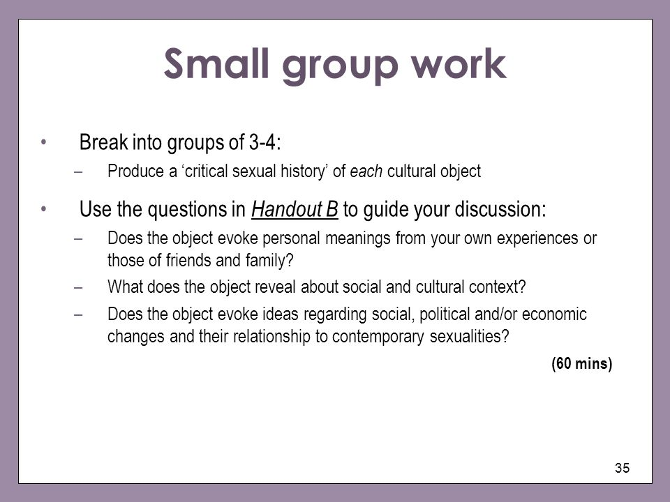 Small group work Break into groups of 3-4: