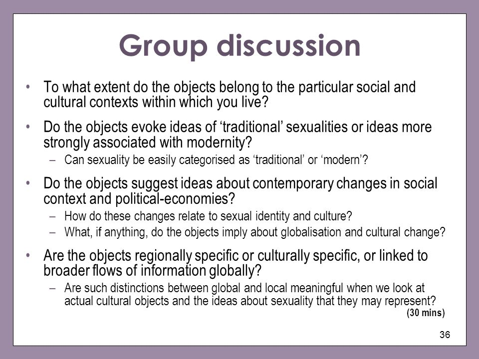 Group discussion To what extent do the objects belong to the particular social and cultural contexts within which you live