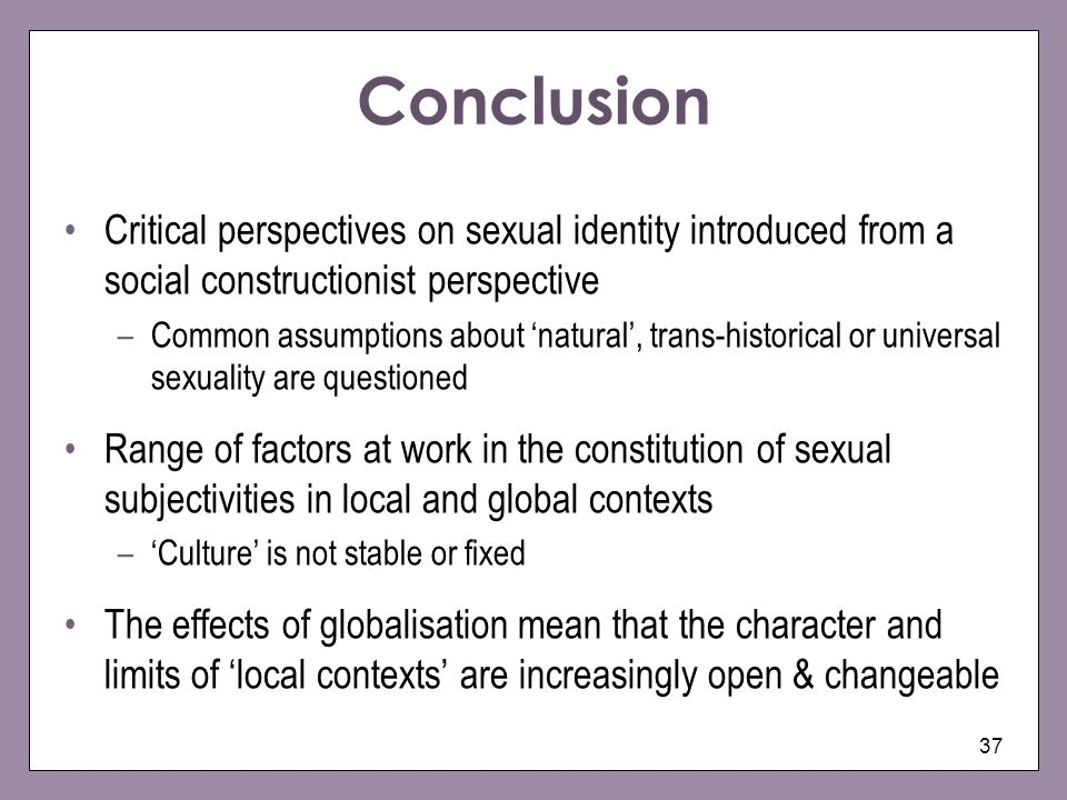 Conclusion Critical perspectives on sexual identity introduced from a social constructionist perspective.