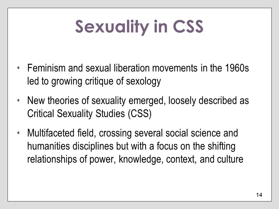 Sexuality in CSS Feminism and sexual liberation movements in the 1960s led to growing critique of sexology.