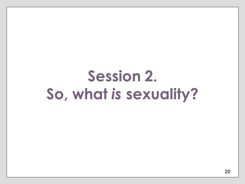 Session 2. So, what is sexuality
