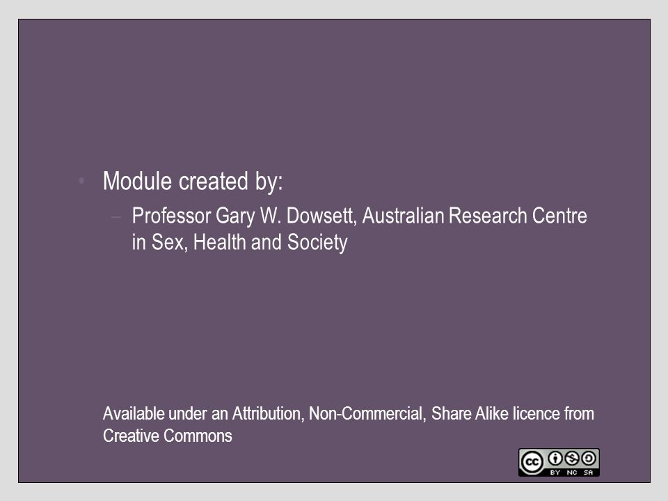 Module created by: Professor Gary W. Dowsett, Australian Research Centre in Sex, Health and Society.