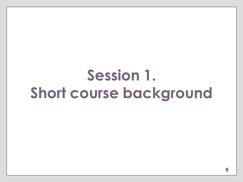 Session 1. Short course background