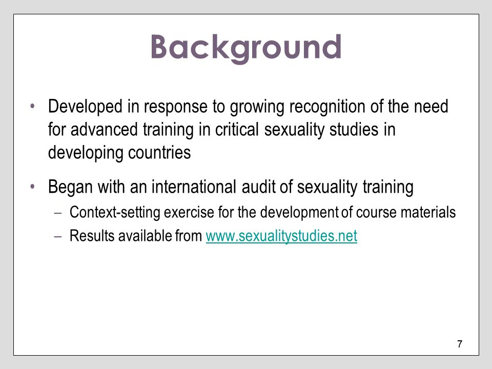 Background Developed in response to growing recognition of the need for advanced training in critical sexuality studies in developing countries.