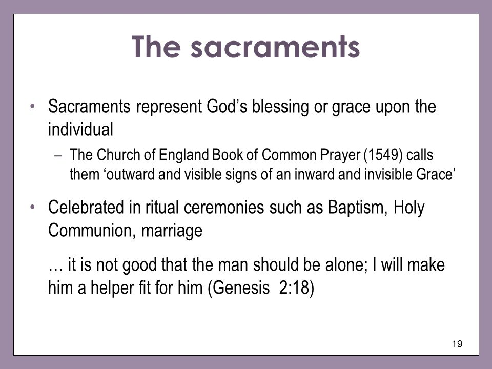 The sacraments Sacraments represent God's blessing or grace upon the individual.