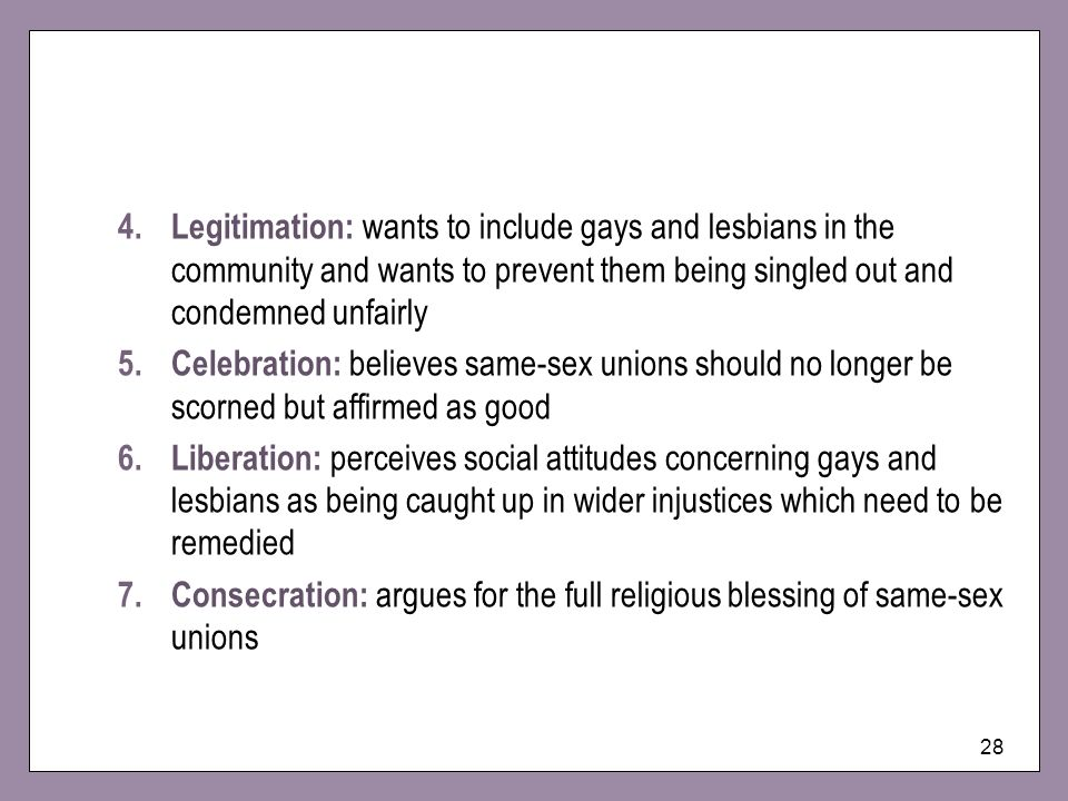 Legitimation: wants to include gays and lesbians in the community and wants to prevent them being singled out and condemned unfairly