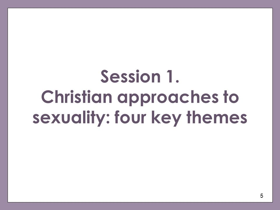 Session 1. Christian approaches to sexuality: four key themes