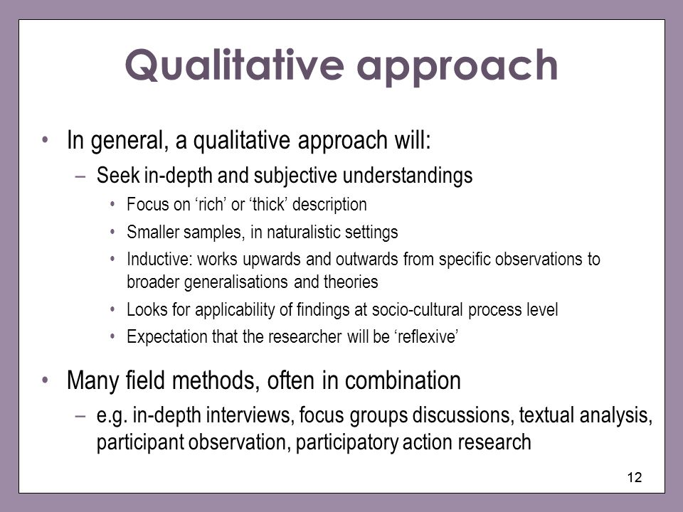 Qualitative approach In general, a qualitative approach will: