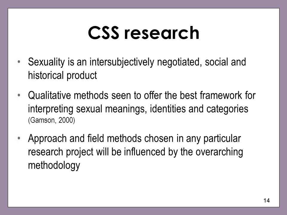 CSS research Sexuality is an intersubjectively negotiated, social and historical product.