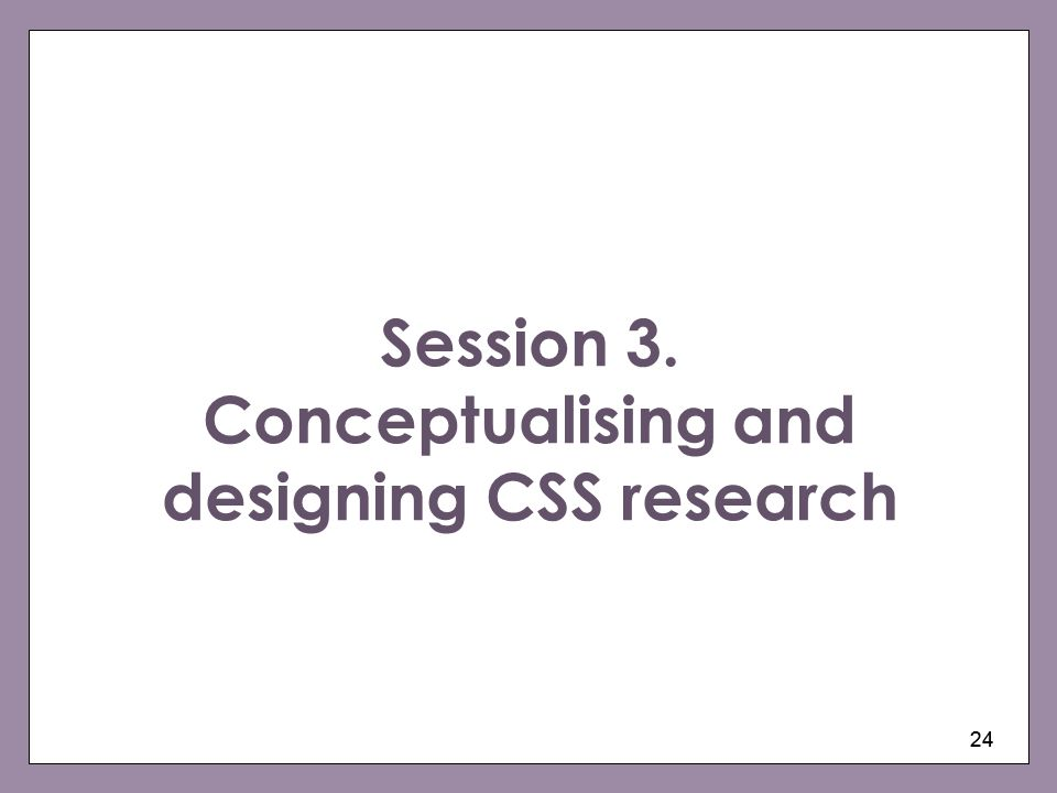Session 3. Conceptualising and designing CSS research