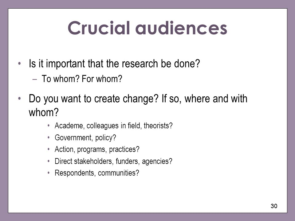 Crucial audiences Is it important that the research be done
