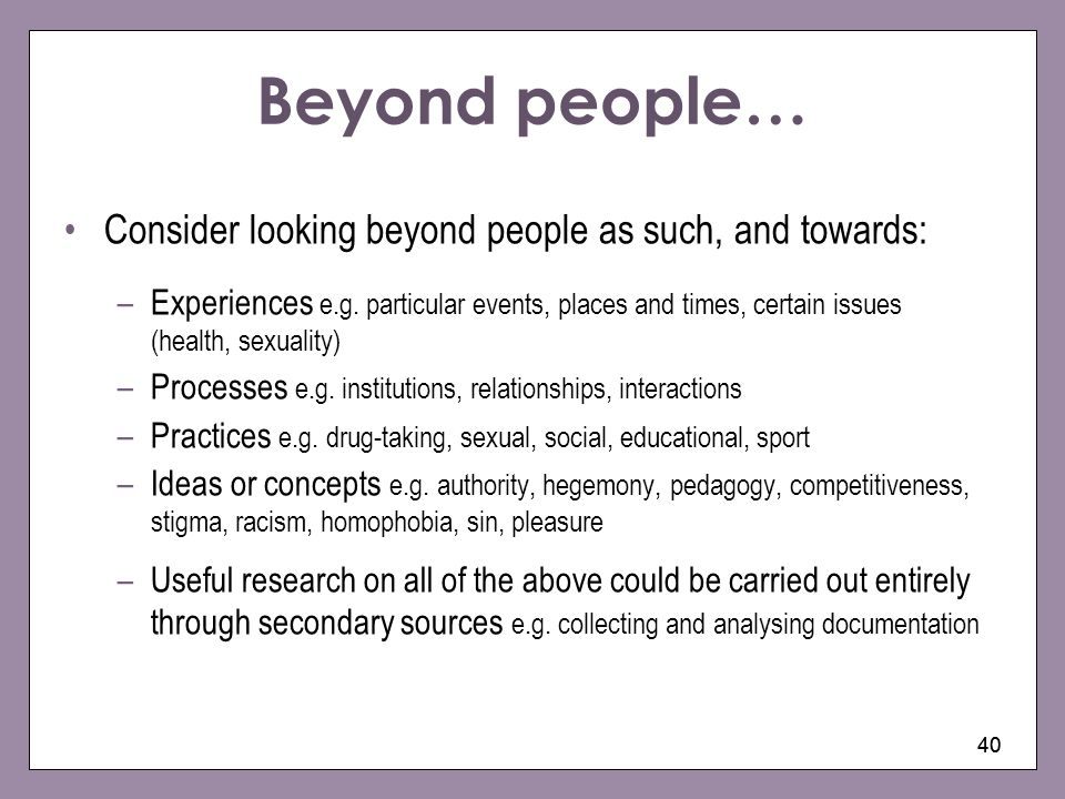 Beyond people… Consider looking beyond people as such, and towards:
