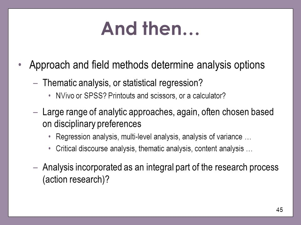 And then… Approach and field methods determine analysis options