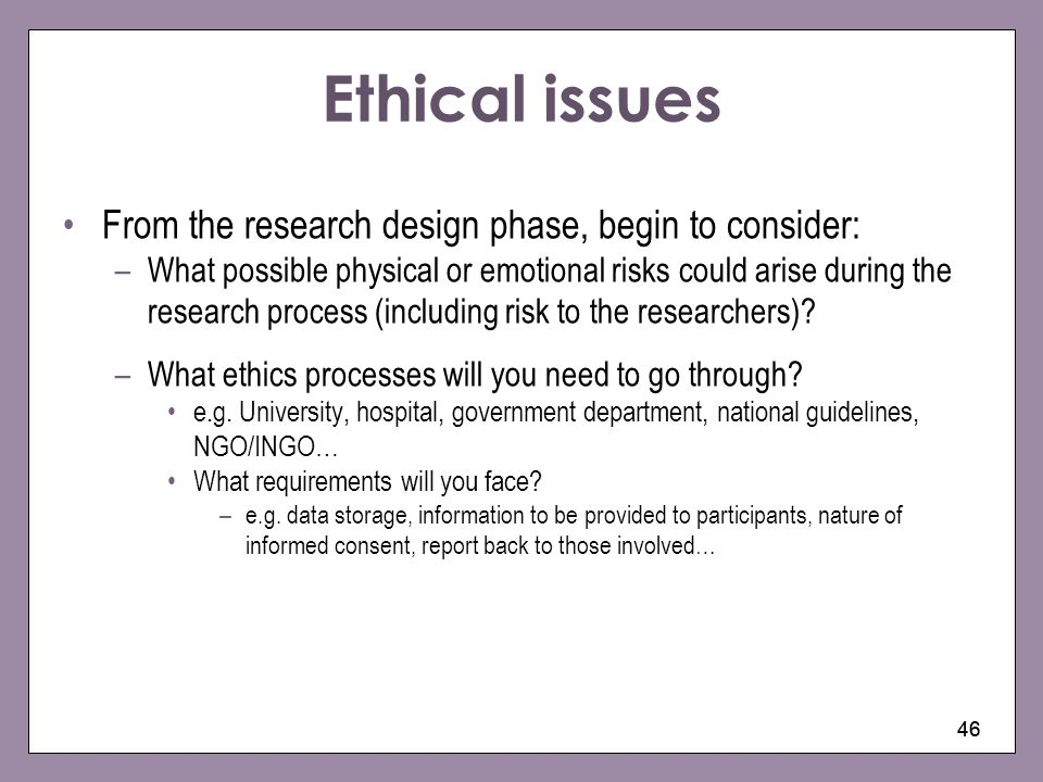 Ethical issues From the research design phase, begin to consider: