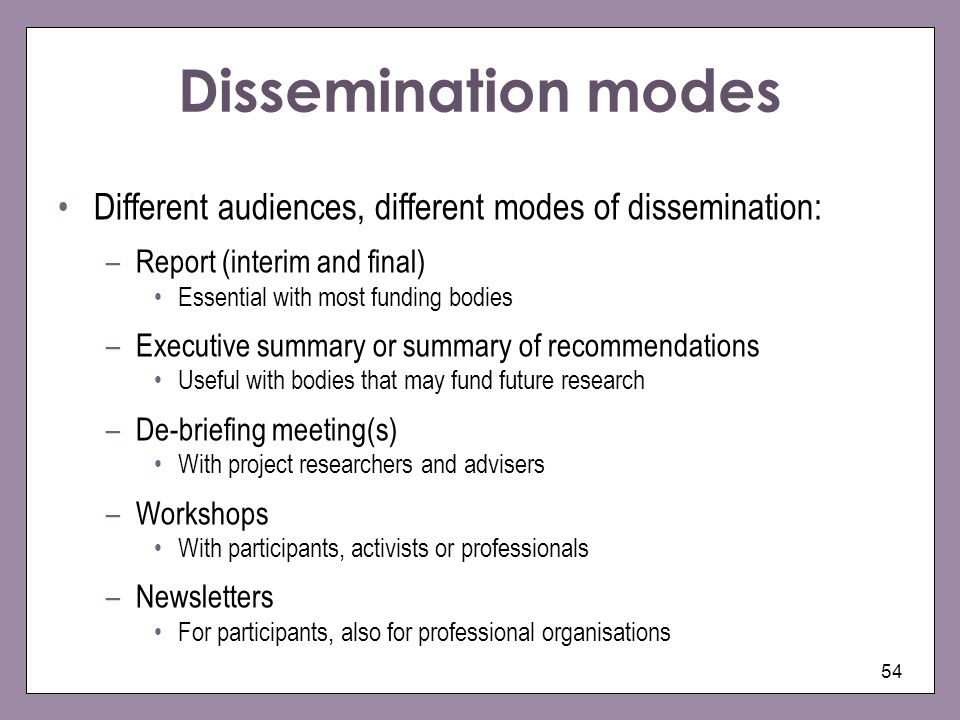 Dissemination modes Different audiences, different modes of dissemination: Report (interim and final)