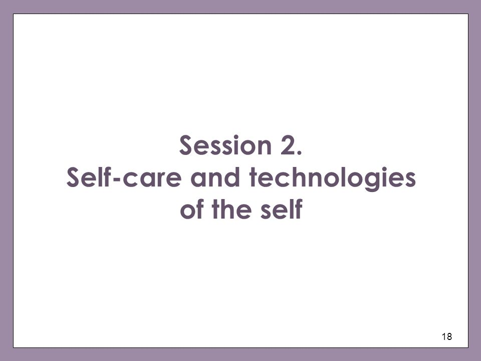 Session 2. Self-care and technologies of the self