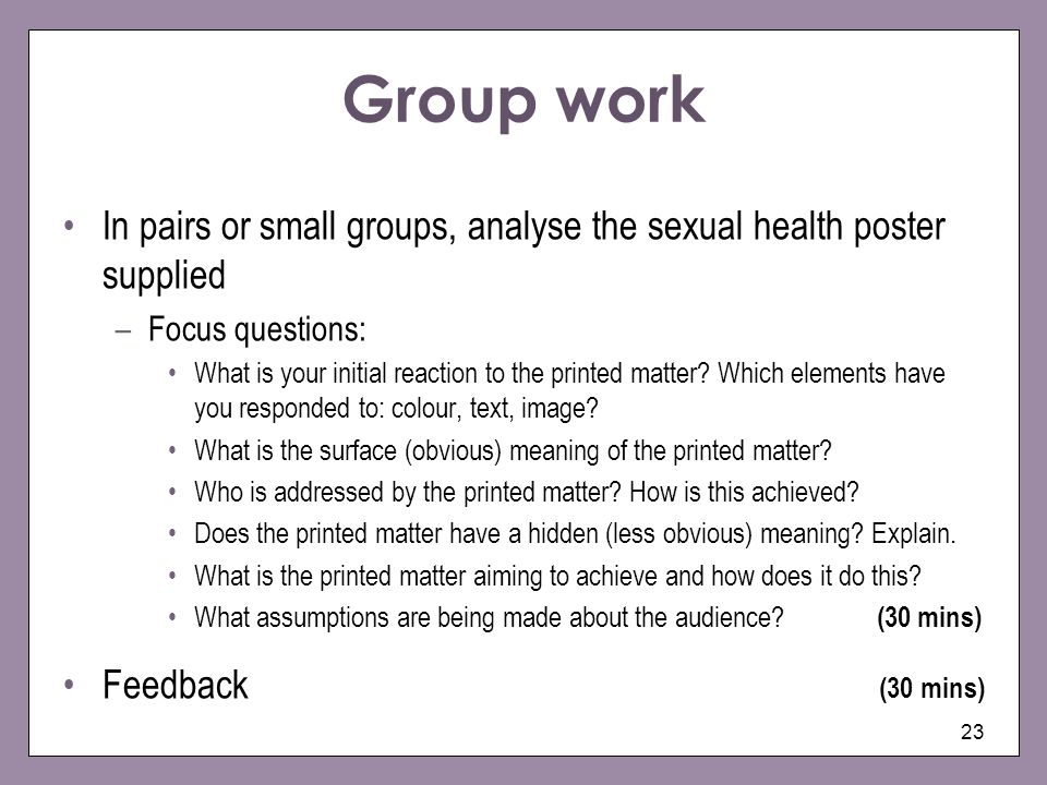 Group workIn pairs or small groups, analyse the sexual health poster supplied. Focus questions: