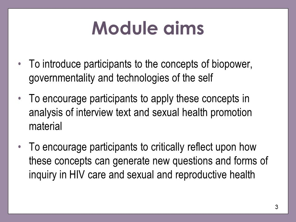 Module aimsTo introduce participants to the concepts of biopower, governmentality and technologies of the self.
