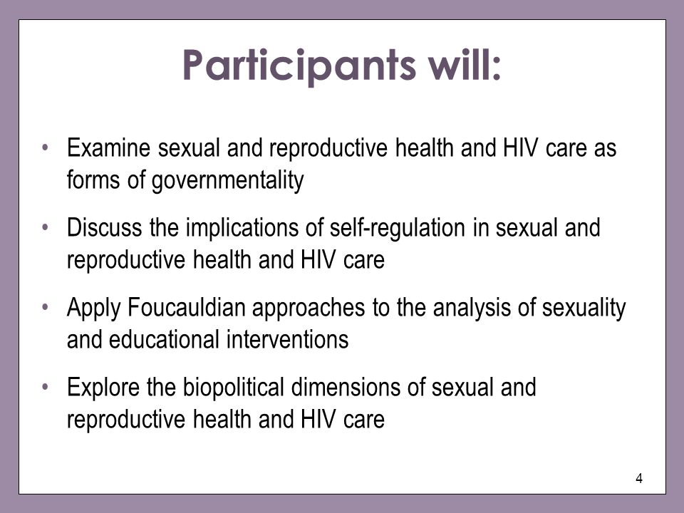 Participants will: Examine sexual and reproductive health and HIV care as forms of governmentality.