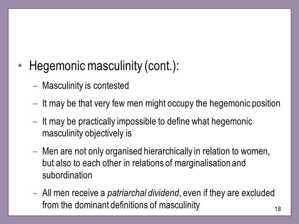 Hegemonic masculinity (cont.):
