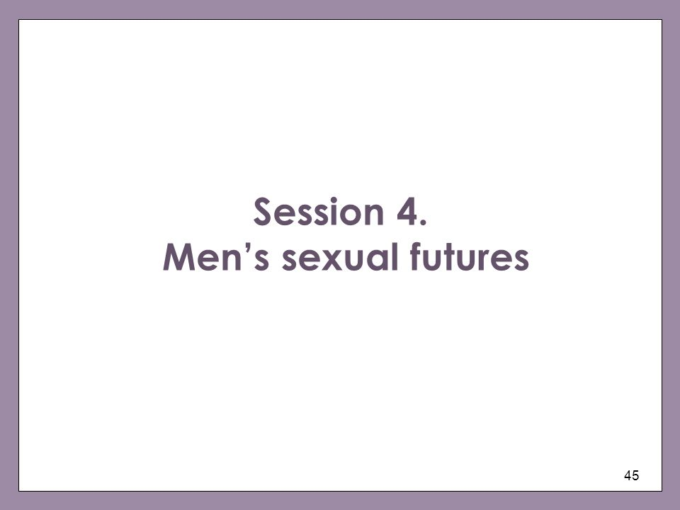 Session 4. Men's sexual futures