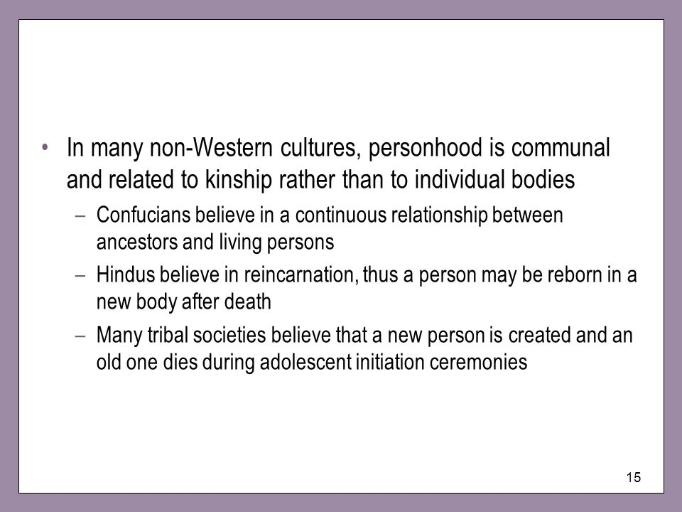In many non-Western cultures, personhood is communal and related to kinship rather than to individual bodies