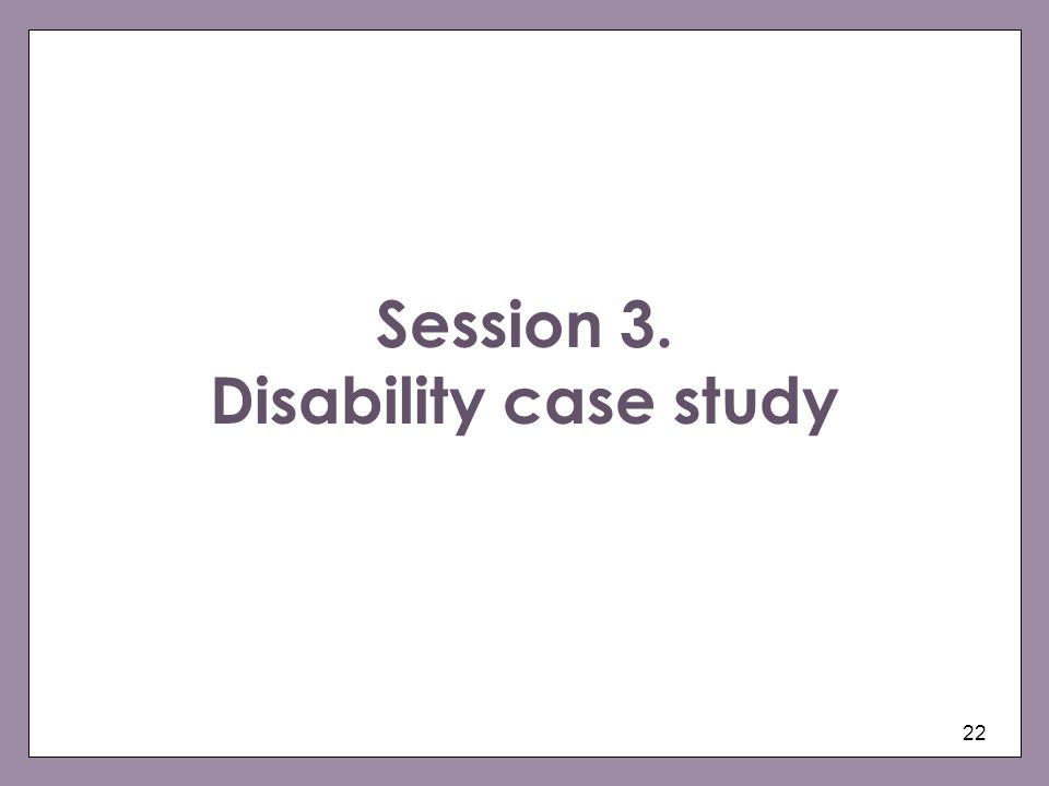 Session 3. Disability case study