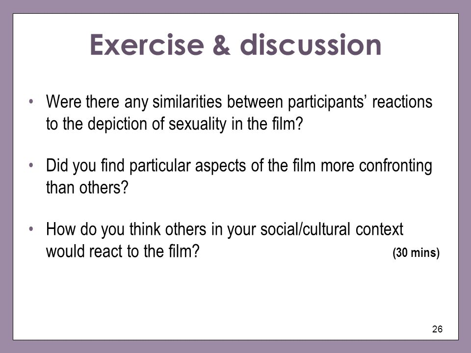Exercise & discussion Were there any similarities between participants' reactions to the depiction of sexuality in the film