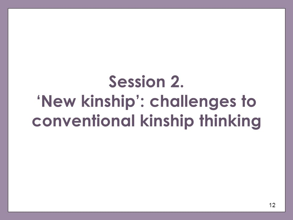 Session 2. 'New kinship': challenges to conventional kinship thinking