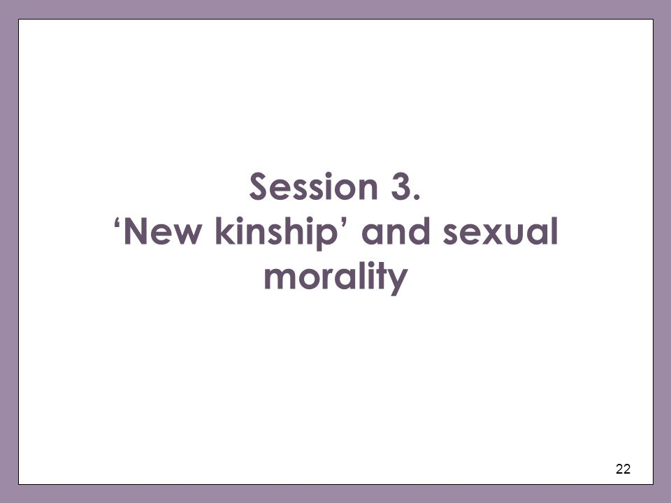 Session 3. 'New kinship' and sexual morality