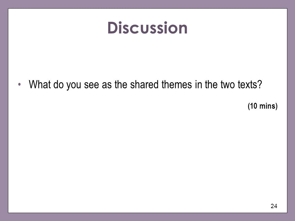 Discussion What do you see as the shared themes in the two texts