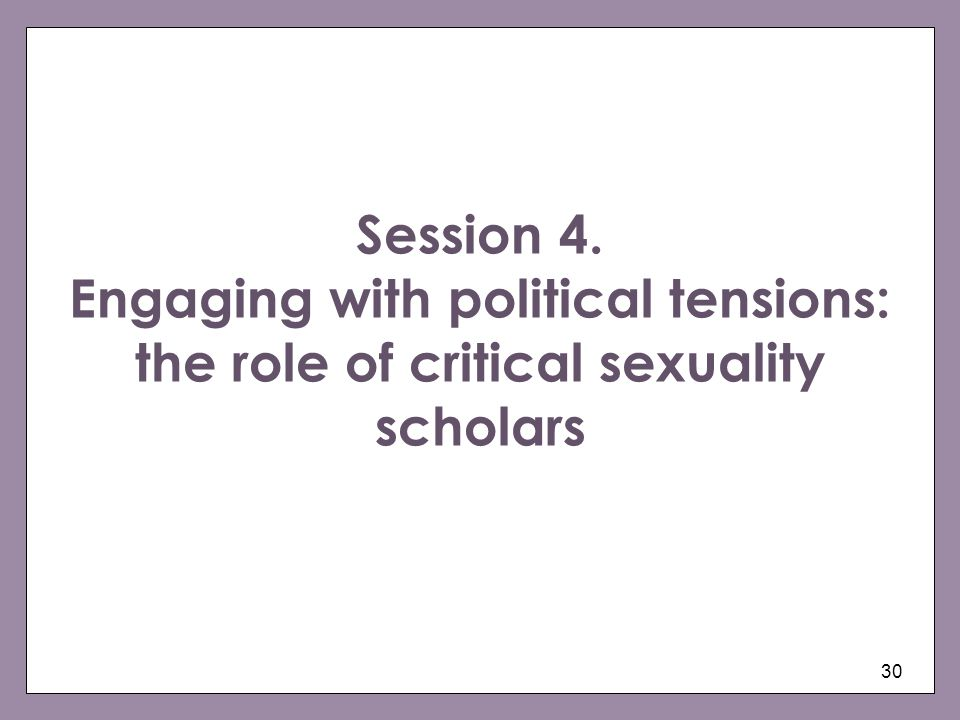 Session 4. Engaging with political tensions: the role of critical sexuality scholars