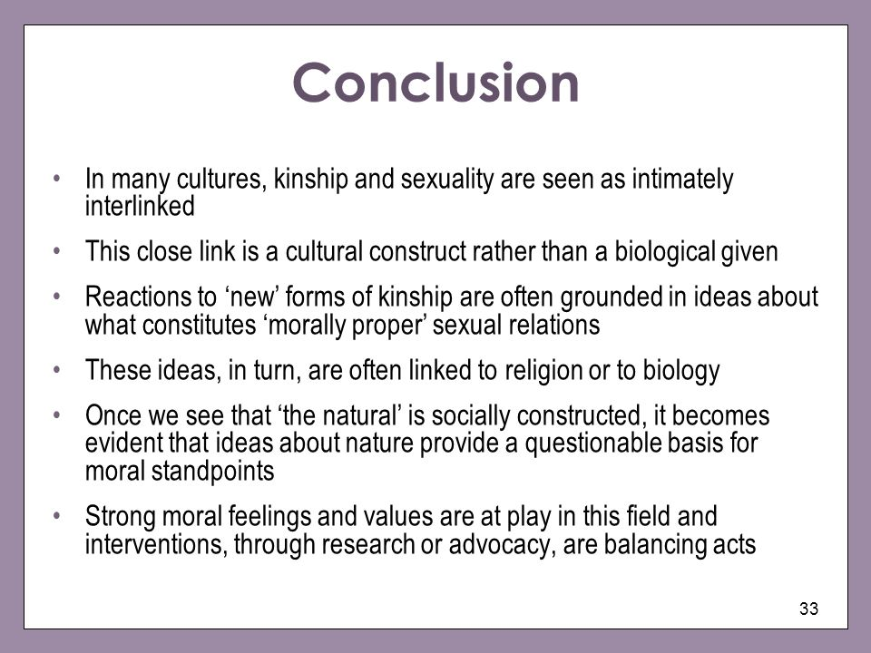 Conclusion In many cultures, kinship and sexuality are seen as intimately interlinked.