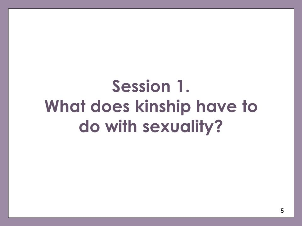 Session 1. What does kinship have to do with sexuality